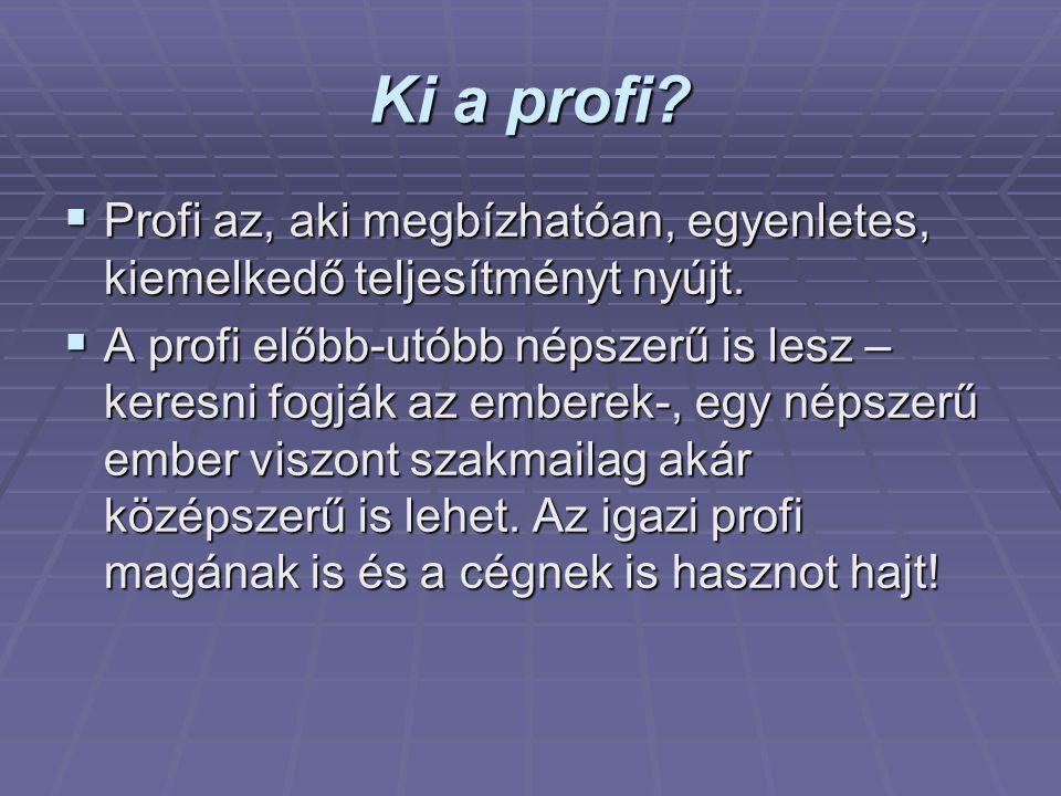 Ki a profi Profi az, aki megbízhatóan, egyenletes, kiemelkedő teljesítményt nyújt.