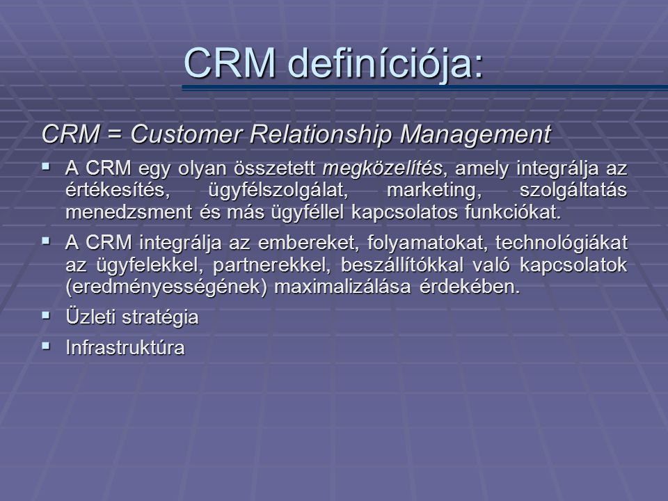 CRM definíciója: CRM = Customer Relationship Management
