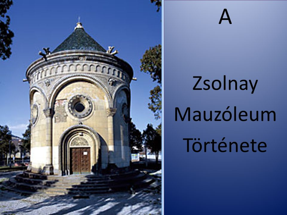 A Zsolnay Mauzóleum Története