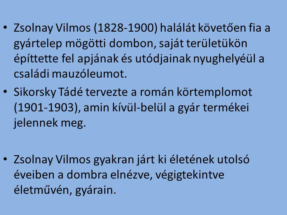Zsolnay Vilmos (1828-1900) halálát követően fia a gyártelep mögötti dombon, saját területükön építtette fel apjának és utódjainak nyughelyéül a családi mauzóleumot.
