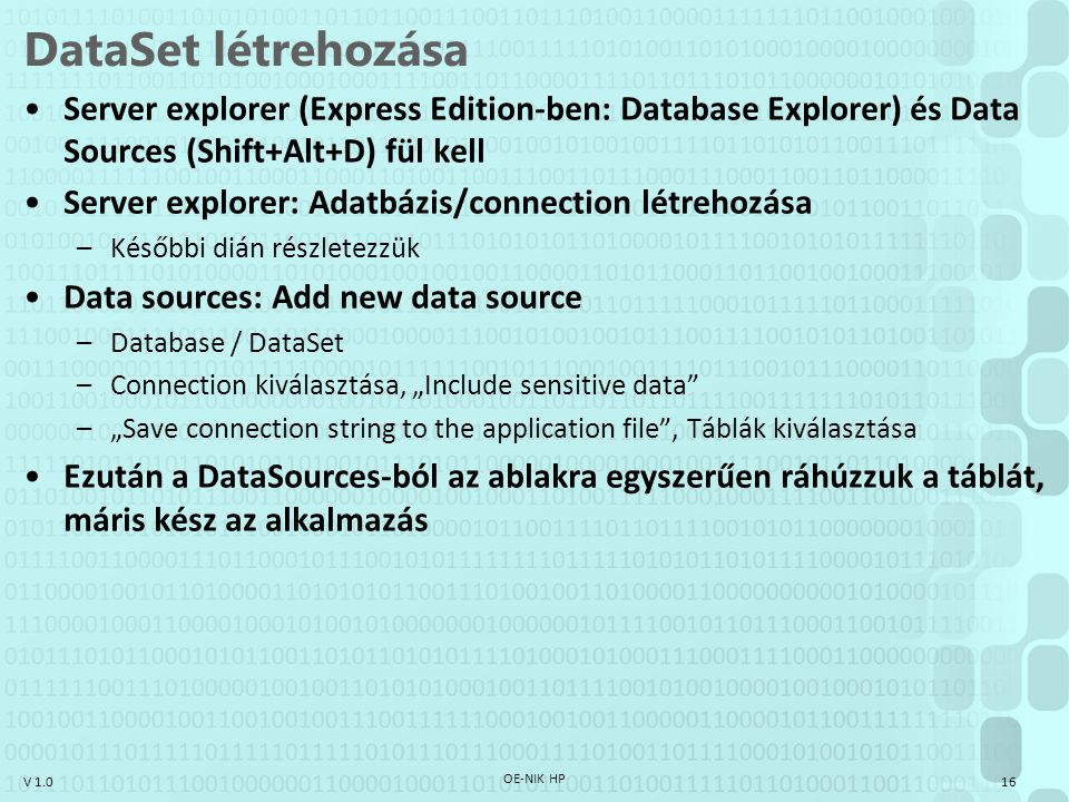 DataSet létrehozása Server explorer (Express Edition-ben: Database Explorer) és Data Sources (Shift+Alt+D) fül kell.