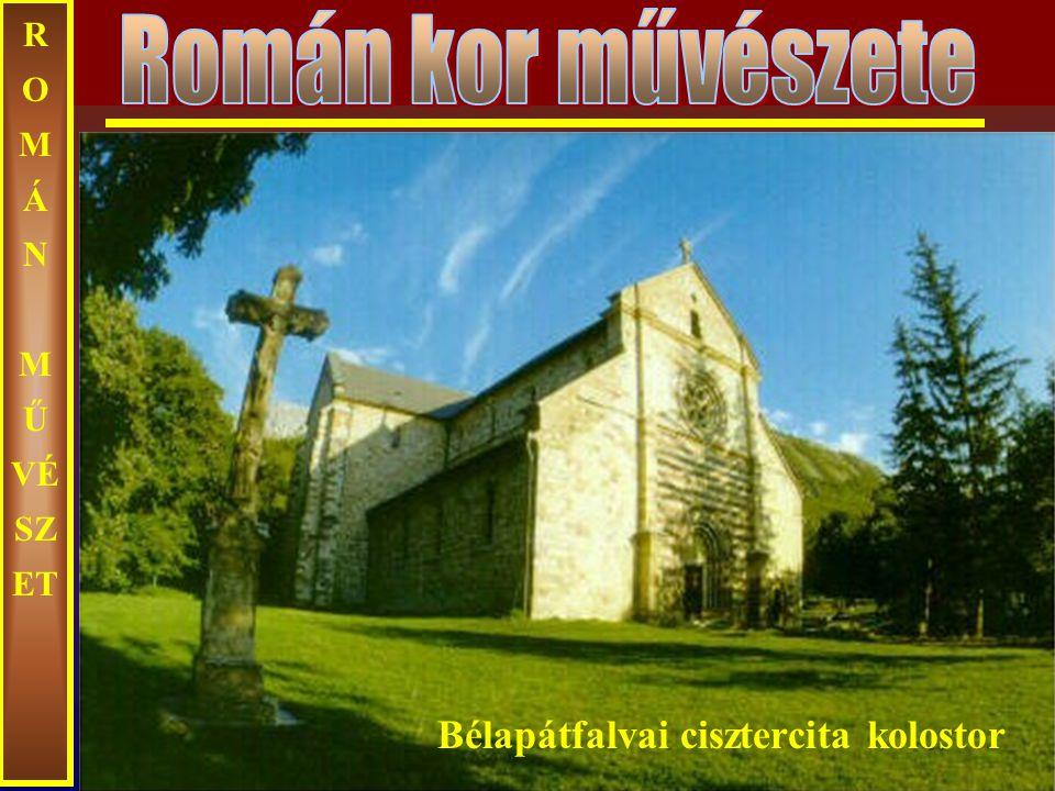 Román kor művészete ROMÁN MŰVÉSZET Bélapátfalvai cisztercita kolostor