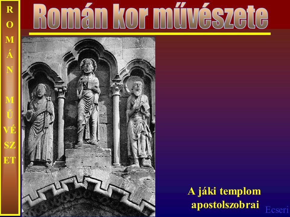 Román kor művészete ROMÁN MŰVÉSZET A jáki templom apostolszobrai