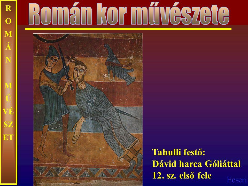 Román kor művészete ROMÁN MŰVÉSZET. Tahulli festő: Dávid harca Góliáttal 12.