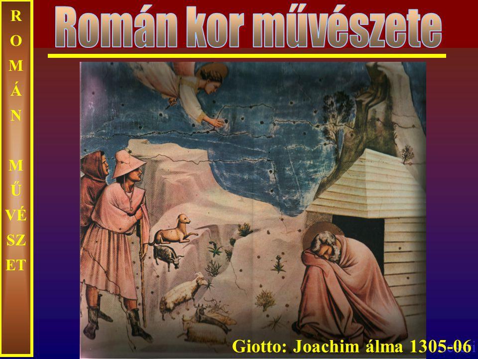 Román kor művészete ROMÁN MŰVÉSZET Giotto: Joachim álma 1305-06