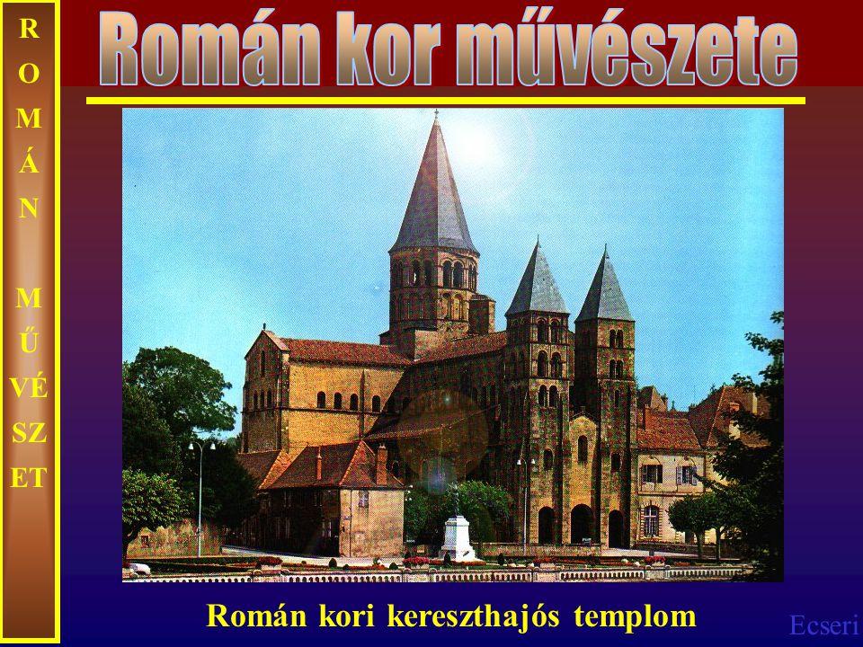 Román kor művészete ROMÁN MŰVÉSZET Román kori kereszthajós templom