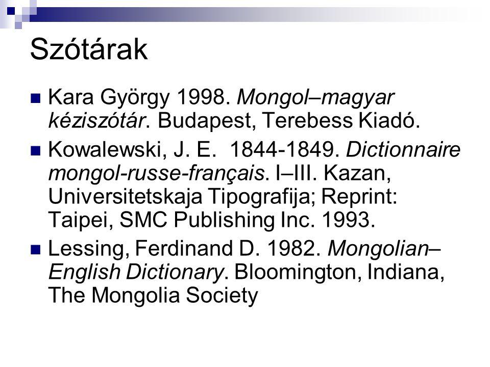 Szótárak Kara György 1998. Mongol–magyar kéziszótár. Budapest, Terebess Kiadó.