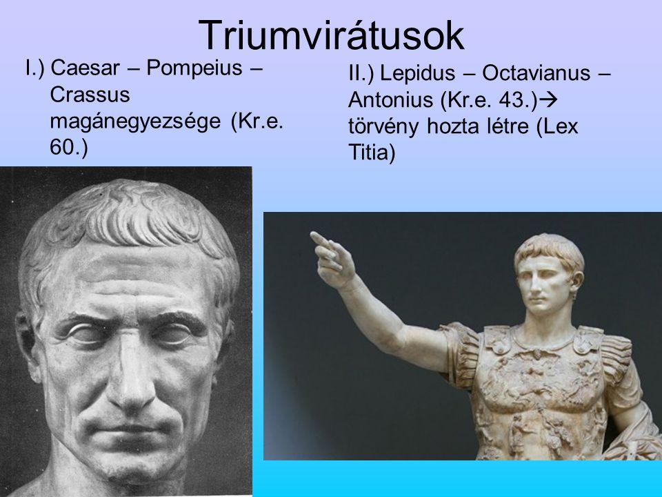 Triumvirátusok I.) Caesar – Pompeius – Crassus magánegyezsége (Kr.e. 60.)