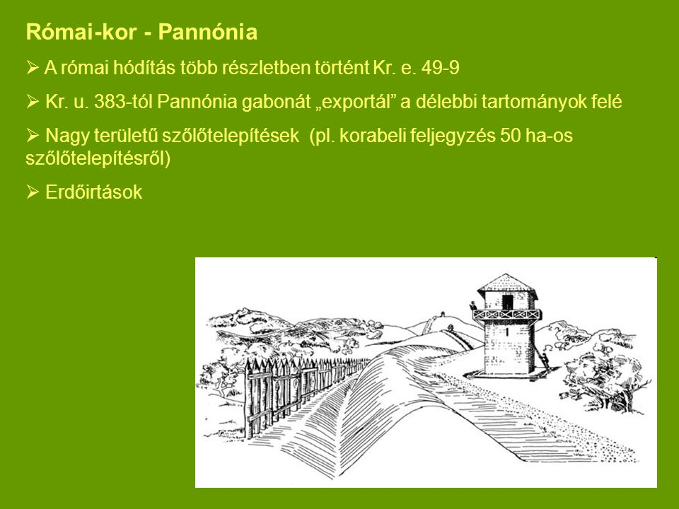 """Római-kor - Pannónia A római hódítás több részletben történt Kr. e. 49-9. Kr. u. 383-tól Pannónia gabonát """"exportál a délebbi tartományok felé."""
