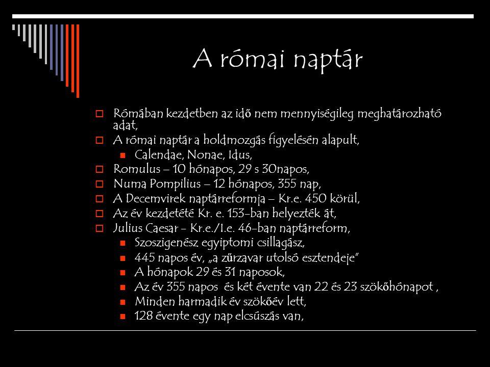A római naptár Rómában kezdetben az idő nem mennyiségileg meghatározható adat, A római naptár a holdmozgás figyelésén alapult,