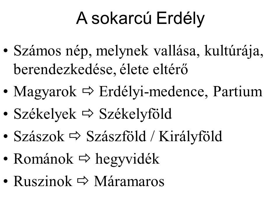 A sokarcú Erdély Számos nép, melynek vallása, kultúrája, berendezkedése, élete eltérő. Magyarok  Erdélyi-medence, Partium.