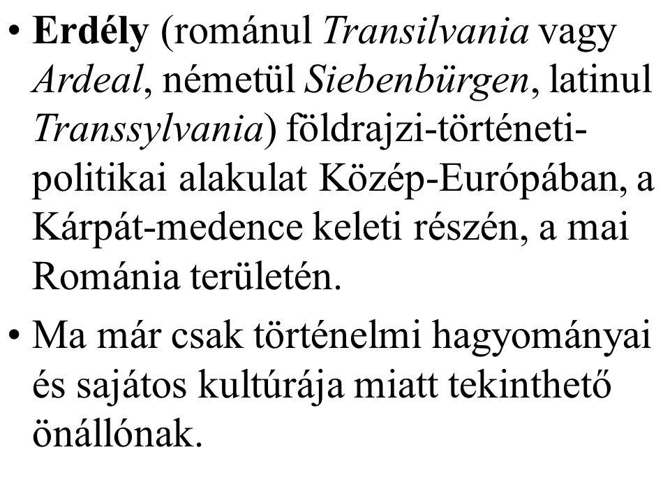 Erdély (románul Transilvania vagy Ardeal, németül Siebenbürgen, latinul Transsylvania) földrajzi-történeti-politikai alakulat Közép-Európában, a Kárpát-medence keleti részén, a mai Románia területén.