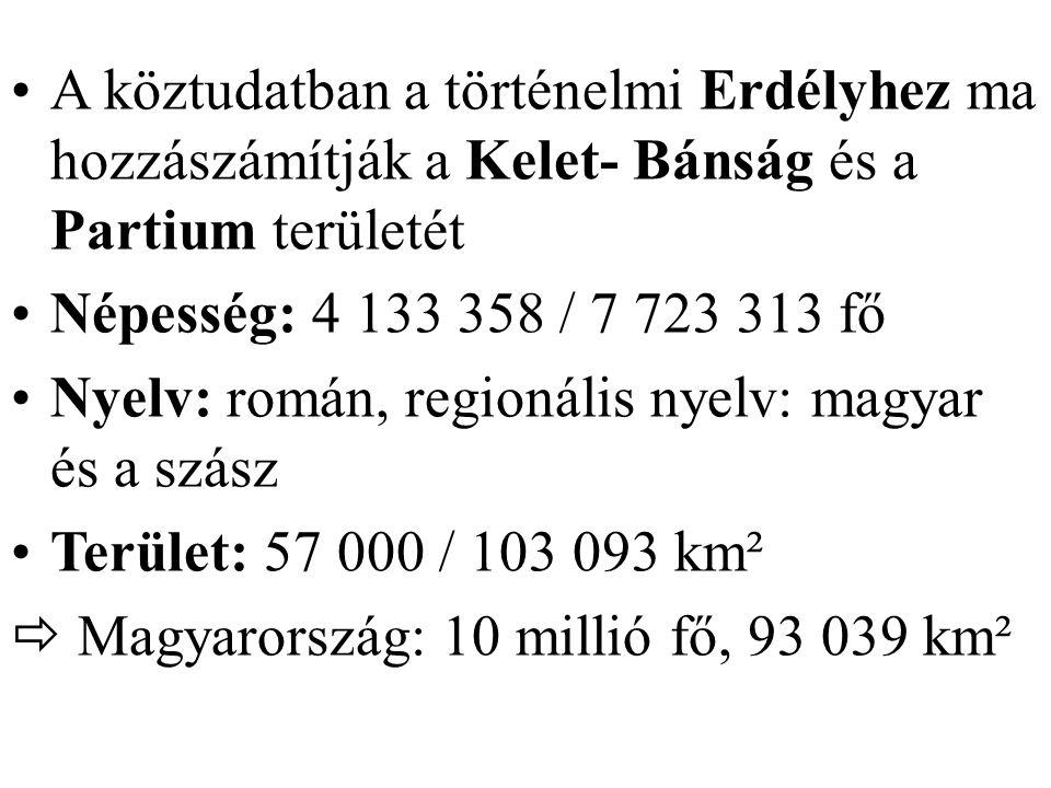 A köztudatban a történelmi Erdélyhez ma hozzászámítják a Kelet- Bánság és a Partium területét