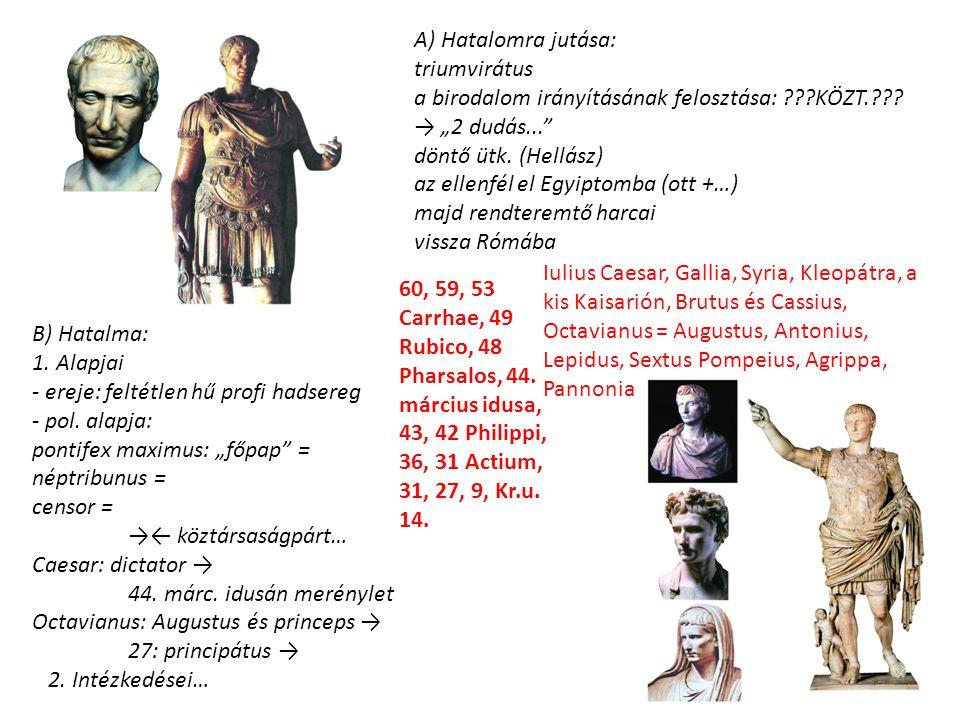 """A) Hatalomra jutása: triumvirátus. a birodalom irányításának felosztása: KÖZT. → """"2 dudás..."""