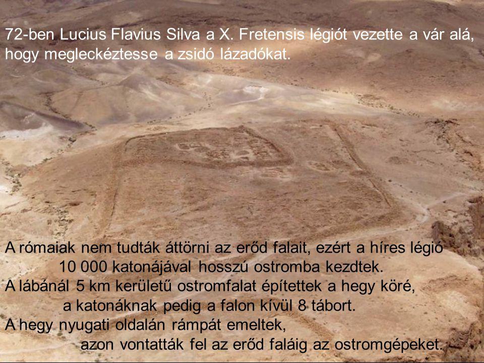 72-ben Lucius Flavius Silva a X. Fretensis légiót vezette a vár alá,