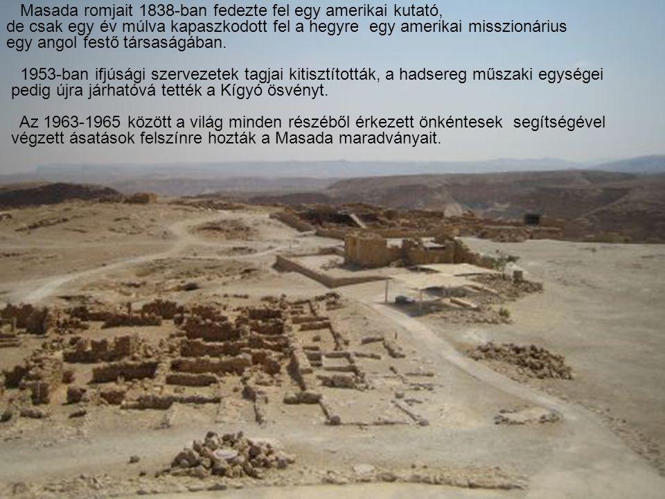 Masada romjait 1838-ban fedezte fel egy amerikai kutató, de csak egy év múlva kapaszkodott fel a hegyre egy amerikai misszionárius egy angol festő társaságában.