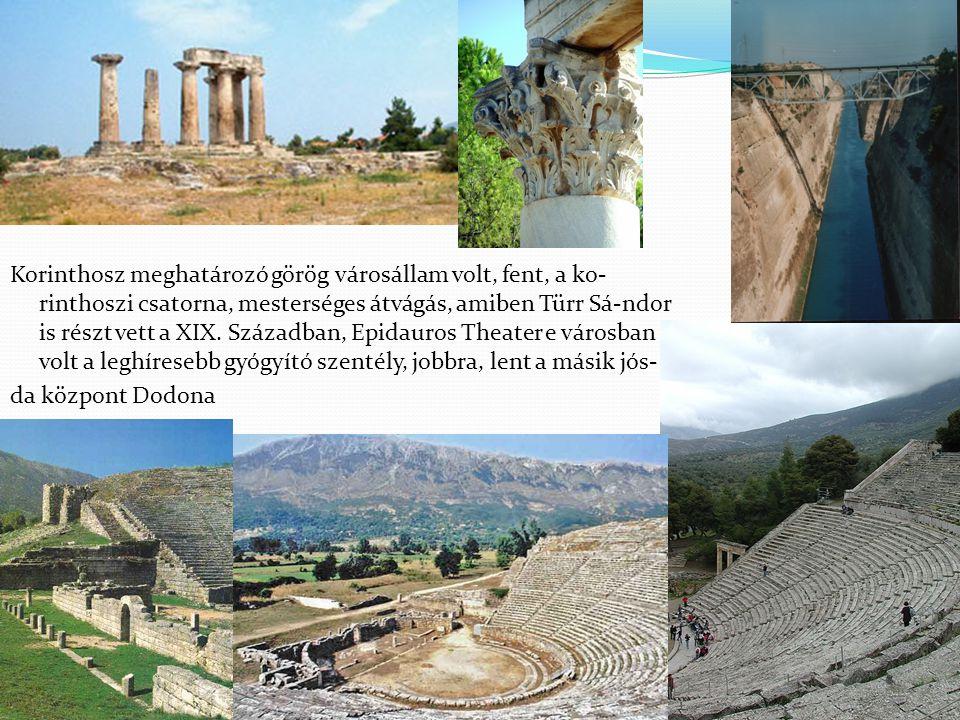 Korinthosz meghatározó görög városállam volt, fent, a ko-rinthoszi csatorna, mesterséges átvágás, amiben Türr Sá-ndor is részt vett a XIX.