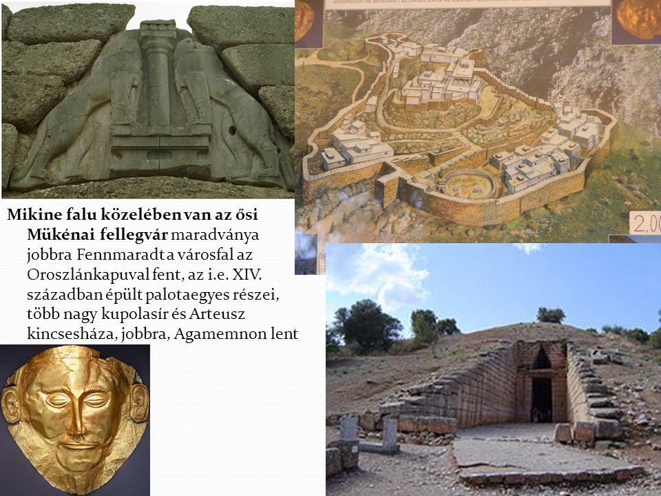 Mikine falu közelében van az ősi Mükénai fellegvár maradványa jobbra Fennmaradt a városfal az Oroszlánkapuval fent, az i.e. XIV. században épült palotaegyes részei, több nagy kupolasír és Arteusz kincsesháza, jobbra, Agamemnon lent
