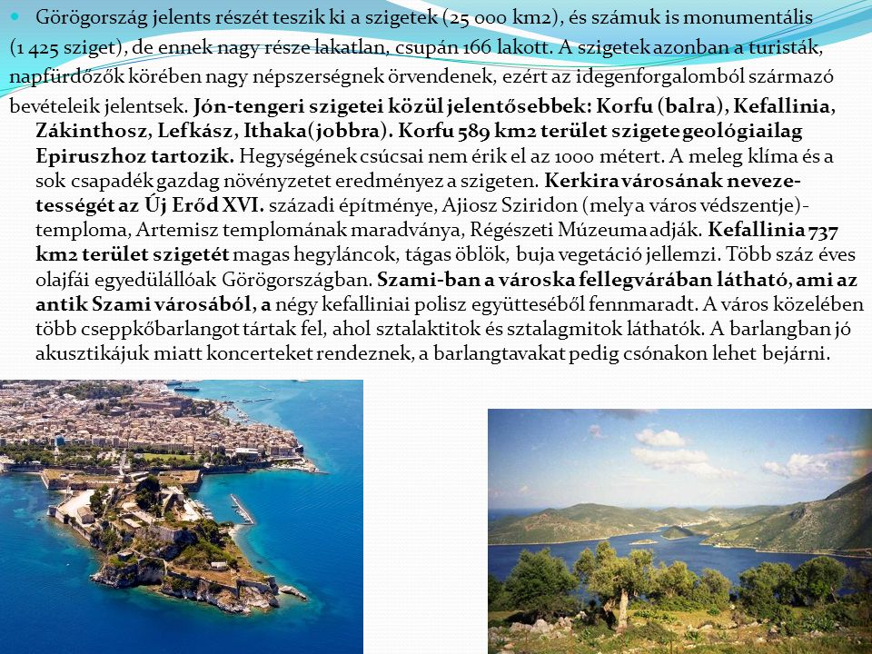 Görögország jelents részét teszik ki a szigetek (25 000 km2), és számuk is monumentális