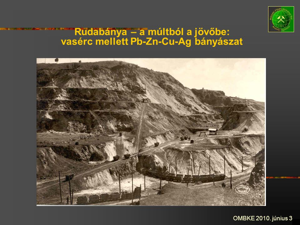 Rudabánya – a múltból a jövőbe: vasérc mellett Pb-Zn-Cu-Ag bányászat