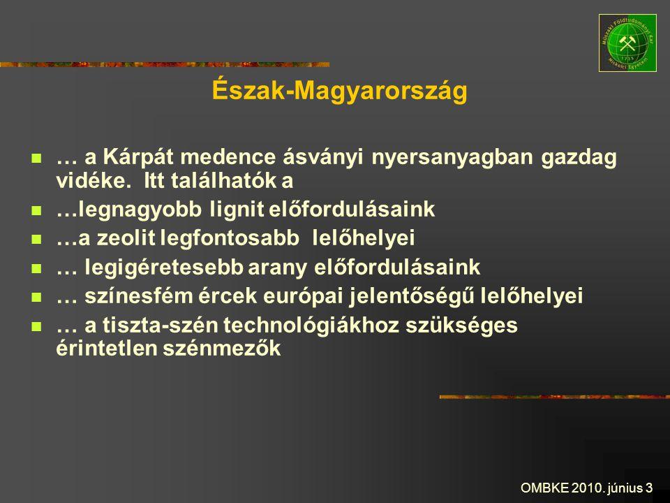 Észak-Magyarország … a Kárpát medence ásványi nyersanyagban gazdag vidéke. Itt találhatók a. …legnagyobb lignit előfordulásaink.