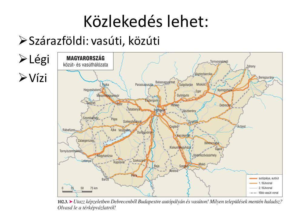 Közlekedés lehet: Szárazföldi: vasúti, közúti Légi Vízi