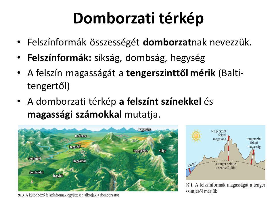 Domborzati térkép Felszínformák összességét domborzatnak nevezzük.