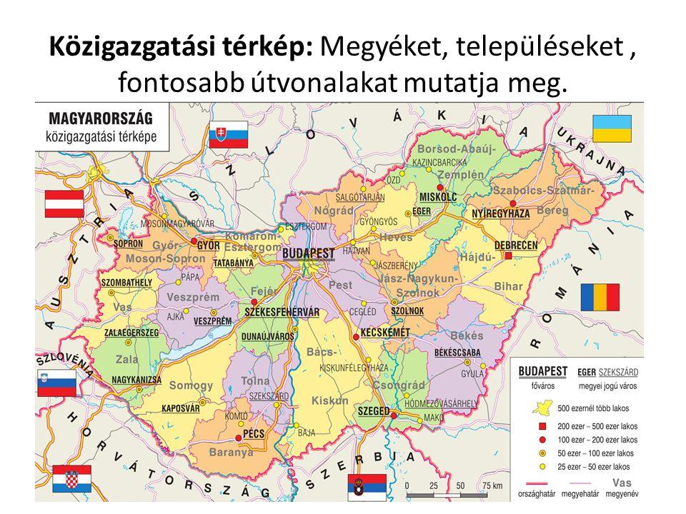 Közigazgatási térkép: Megyéket, településeket , fontosabb útvonalakat mutatja meg.