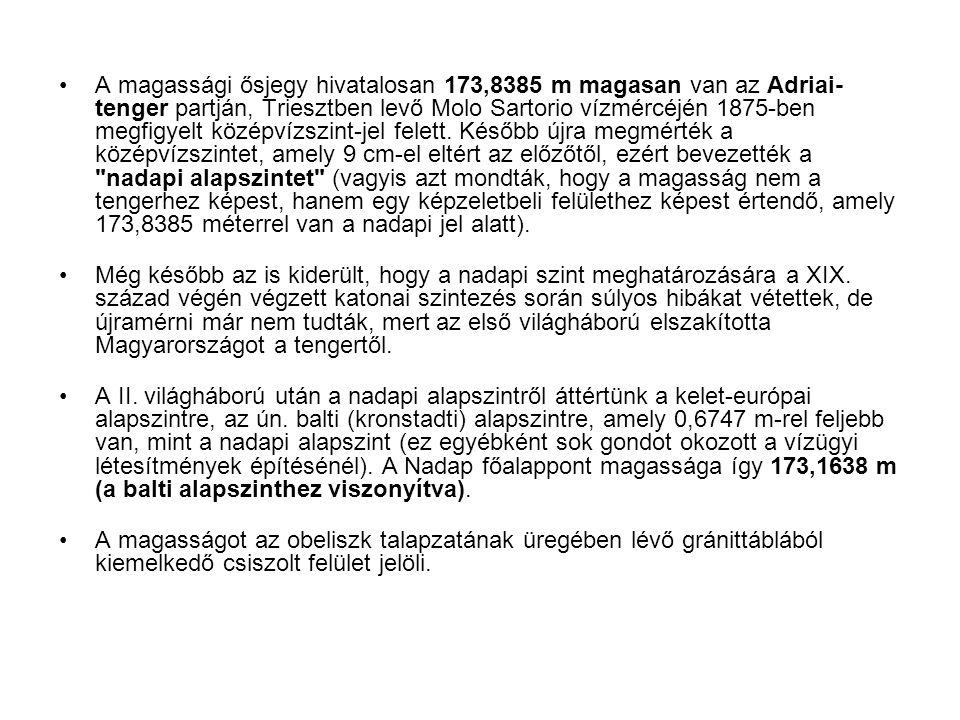 A magassági ősjegy hivatalosan 173,8385 m magasan van az Adriai-tenger partján, Triesztben levő Molo Sartorio vízmércéjén 1875-ben megfigyelt középvízszint-jel felett. Később újra megmérték a középvízszintet, amely 9 cm-el eltért az előzőtől, ezért bevezették a nadapi alapszintet (vagyis azt mondták, hogy a magasság nem a tengerhez képest, hanem egy képzeletbeli felülethez képest értendő, amely 173,8385 méterrel van a nadapi jel alatt).