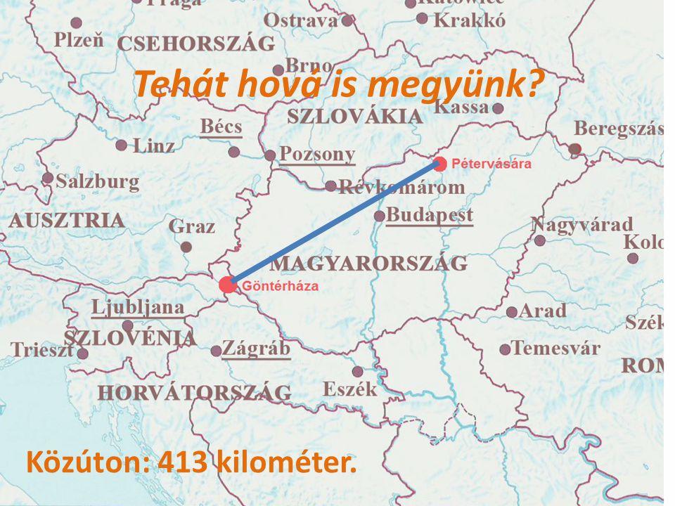 Tehát hová is megyünk Közúton: 413 kilométer.
