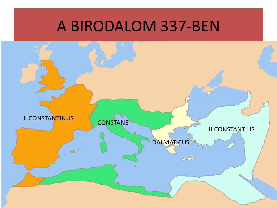 A BIRODALOM 337-BEN II.CONSTANTINUS CONSTANS II.CONSTANTIUS DALMATICUS