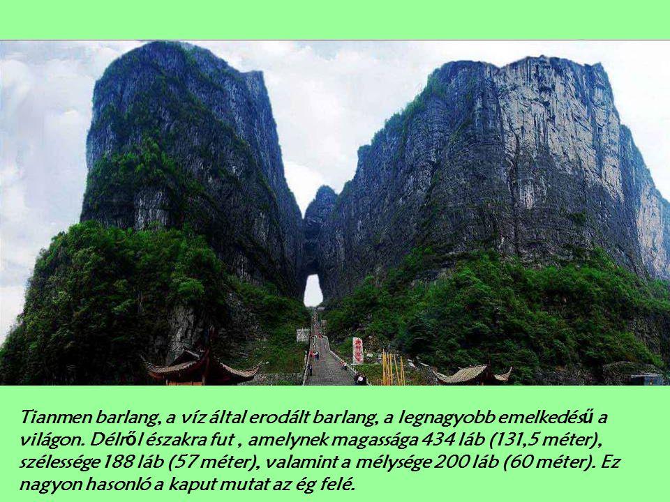 Tianmen barlang, a víz által erodált barlang, a legnagyobb emelkedésű a világon.