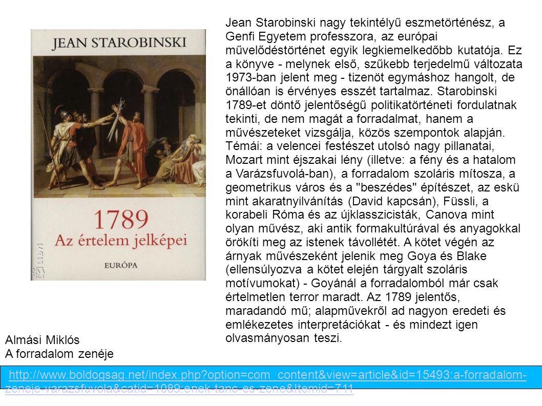 Jean Starobinski nagy tekintélyű eszmetörténész, a Genfi Egyetem professzora, az európai művelődéstörténet egyik legkiemelkedőbb kutatója. Ez a könyve - melynek első, szűkebb terjedelmű változata 1973-ban jelent meg - tizenöt egymáshoz hangolt, de önállóan is érvényes esszét tartalmaz. Starobinski 1789-et döntő jelentőségű politikatörténeti fordulatnak tekinti, de nem magát a forradalmat, hanem a művészeteket vizsgálja, közös szempontok alapján. Témái: a velencei festészet utolsó nagy pillanatai, Mozart mint éjszakai lény (illetve: a fény és a hatalom a Varázsfuvolá-ban), a forradalom szoláris mítosza, a geometrikus város és a beszédes építészet, az eskü mint akaratnyilvánítás (David kapcsán), Füssli, a korabeli Róma és az újklasszicisták, Canova mint olyan művész, aki antik formakultúrával és anyagokkal örökíti meg az istenek távollétét. A kötet végén az árnyak művészeként jelenik meg Goya és Blake (ellensúlyozva a kötet elején tárgyalt szoláris motívumokat) - Goyánál a forradalomból már csak értelmetlen terror maradt. Az 1789 jelentős, maradandó mű; alapművekről ad nagyon eredeti és emlékezetes interpretációkat - és mindezt igen olvasmányosan teszi.