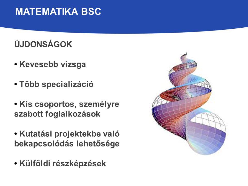 MATEMATIKA BSC ÚJDONSÁGOK • Kevesebb vizsga • Több specializáció