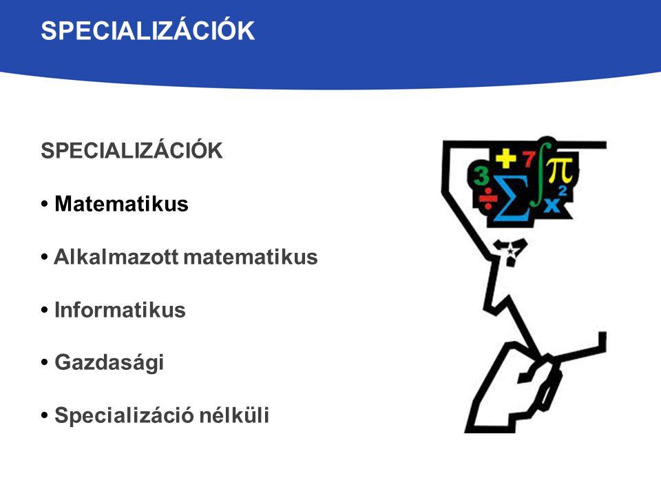 SPECIALIZÁCIÓK Specializációk • Matematikus • Alkalmazott matematikus