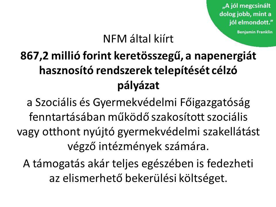 NFM által kiírt 867,2 millió forint keretösszegű, a napenergiát hasznosító rendszerek telepítését célzó pályázat.