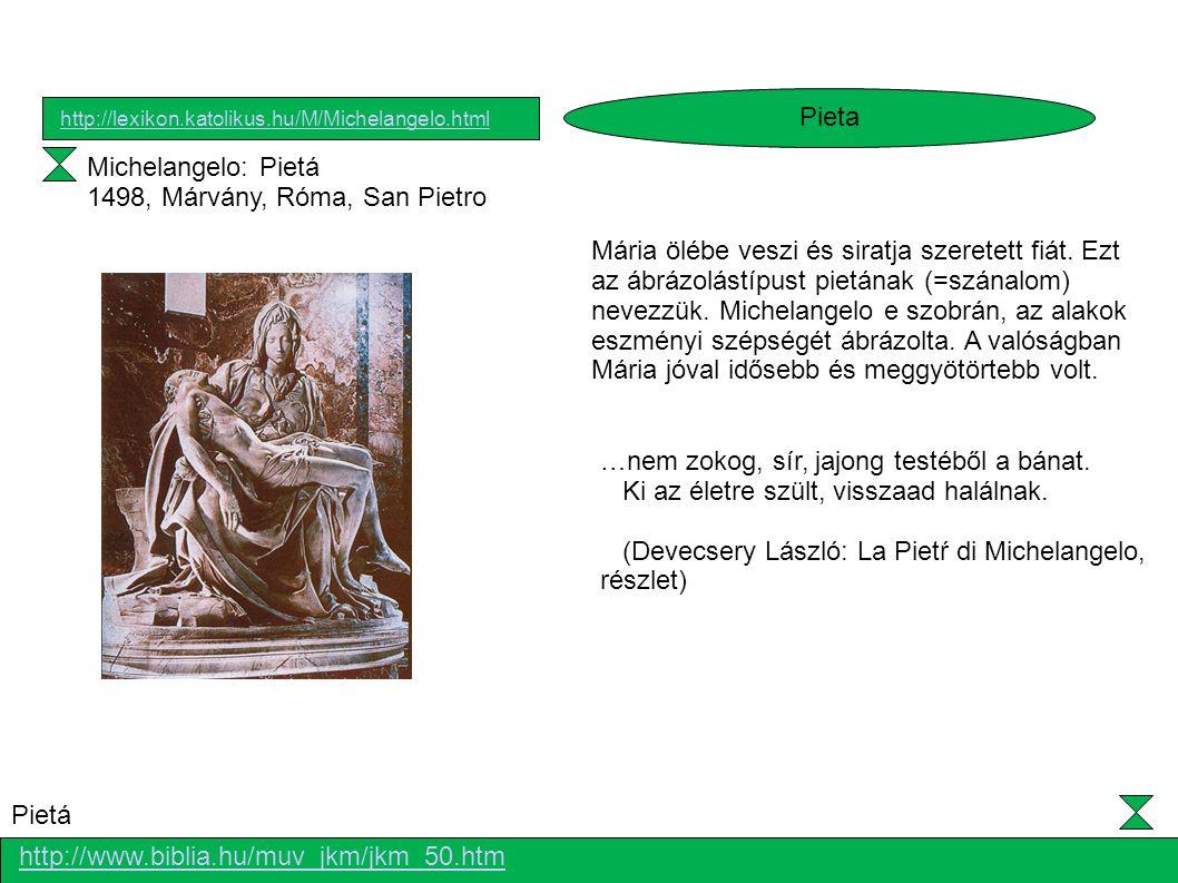 Pieta http://lexikon.katolikus.hu/M/Michelangelo.html. Michelangelo: Pietá 1498, Márvány, Róma, San Pietro.