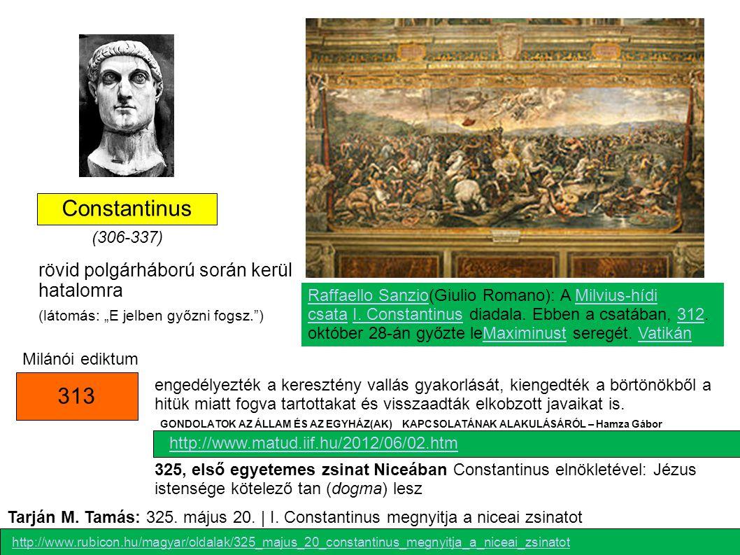 Constantinus 313 rövid polgárháború során kerül hatalomra (306-337)