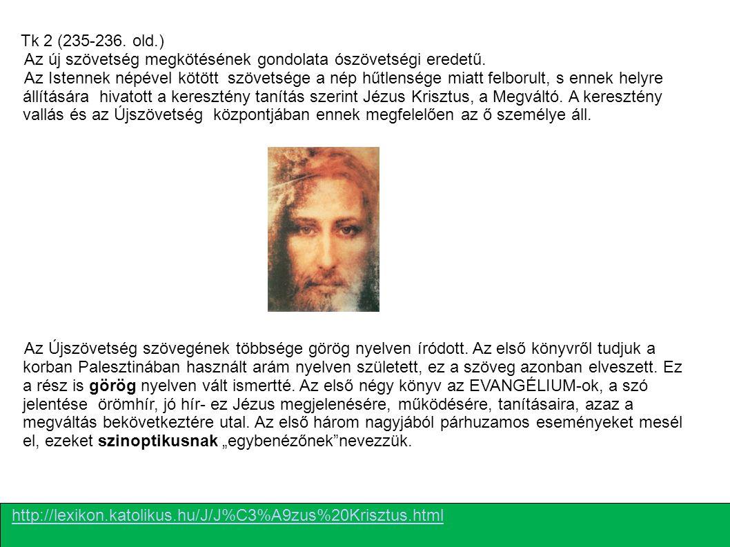 Tk 2 (235-236. old.) Az új szövetség megkötésének gondolata ószövetségi eredetű.