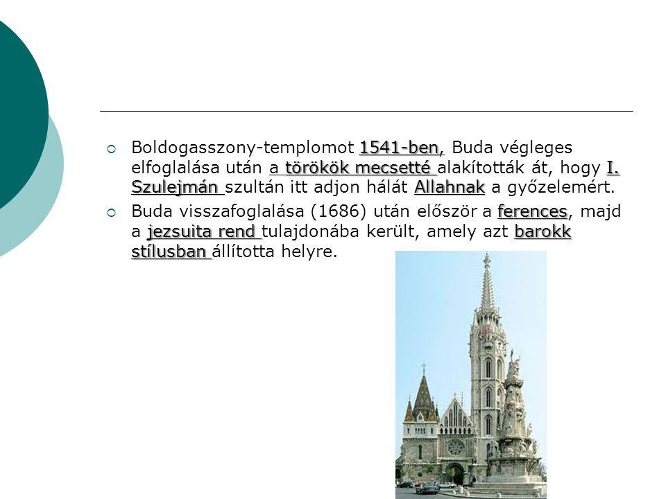 Boldogasszony-templomot 1541-ben, Buda végleges elfoglalása után a törökök mecsetté alakították át, hogy I. Szulejmán szultán itt adjon hálát Allahnak a győzelemért.