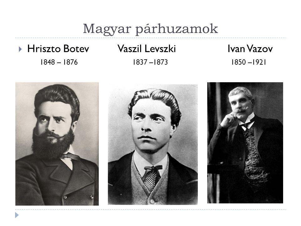 Magyar párhuzamok Hriszto Botev Vaszil Levszki Ivan Vazov
