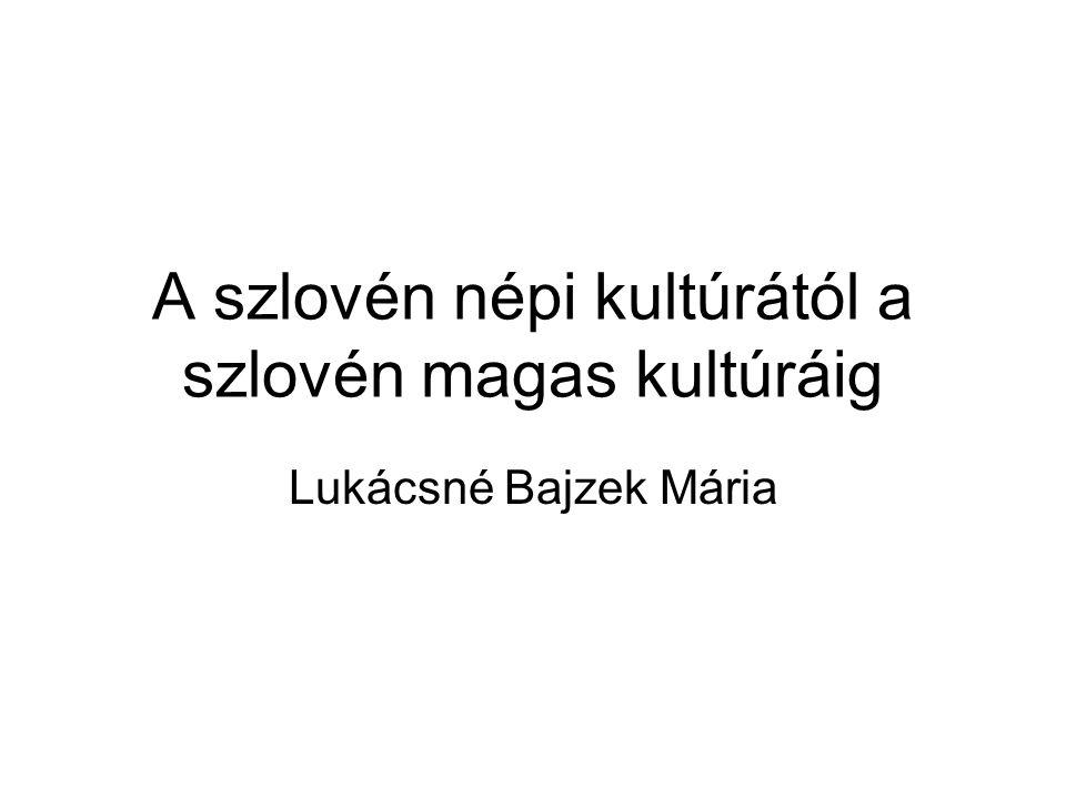 A szlovén népi kultúrától a szlovén magas kultúráig