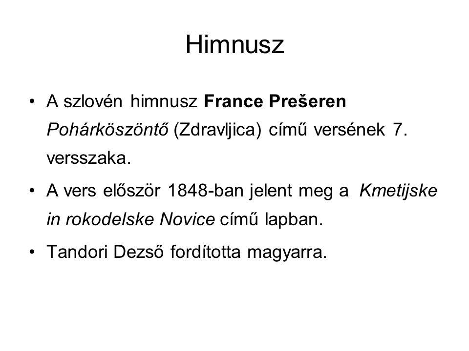Himnusz A szlovén himnusz France Prešeren Pohárköszöntő (Zdravljica) című versének 7. versszaka.