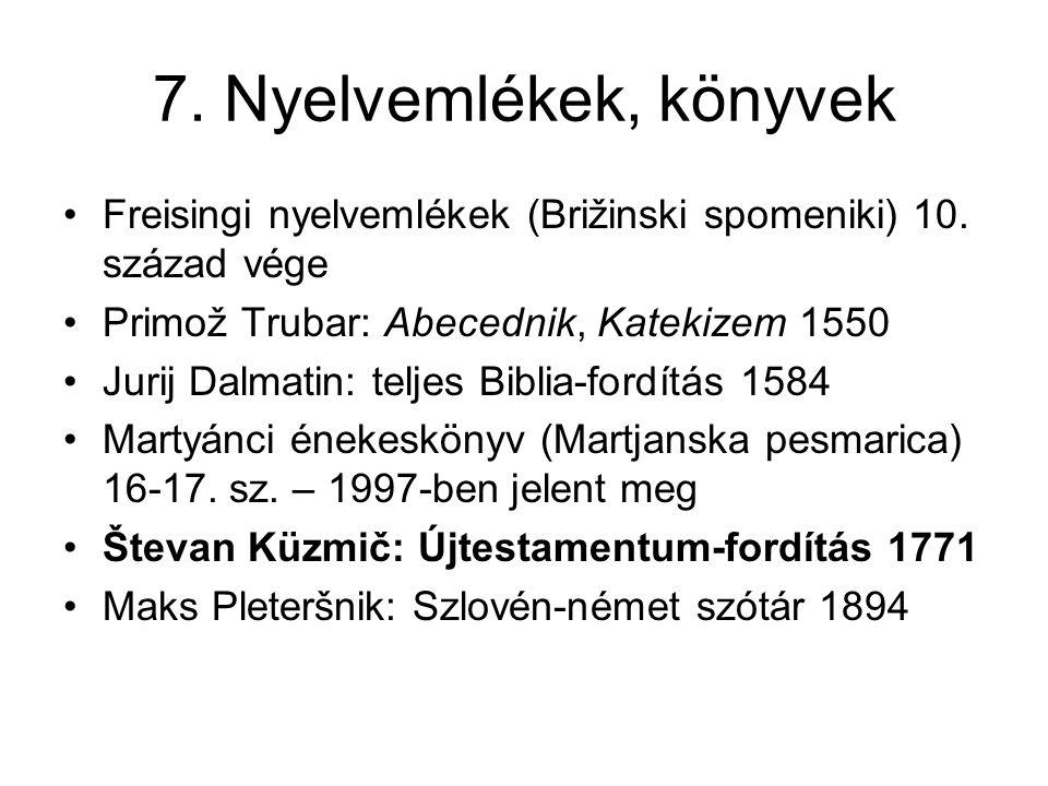 7. Nyelvemlékek, könyvek Freisingi nyelvemlékek (Brižinski spomeniki) 10. század vége. Primož Trubar: Abecednik, Katekizem 1550.