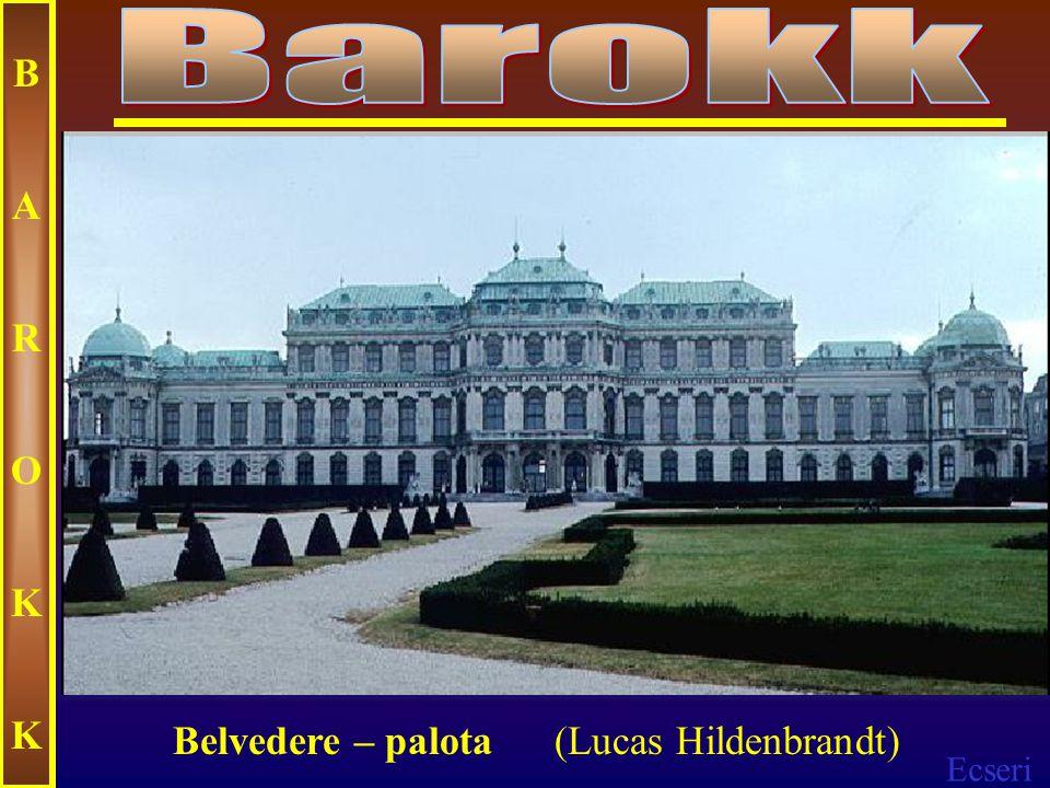 Barokk B A R O K Belvedere – palota (Lucas Hildenbrandt)