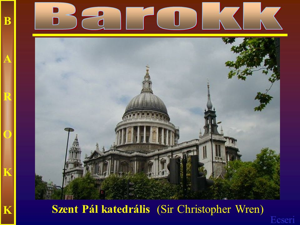 Barokk B A R O K Szent Pál katedrális (Sir Christopher Wren)