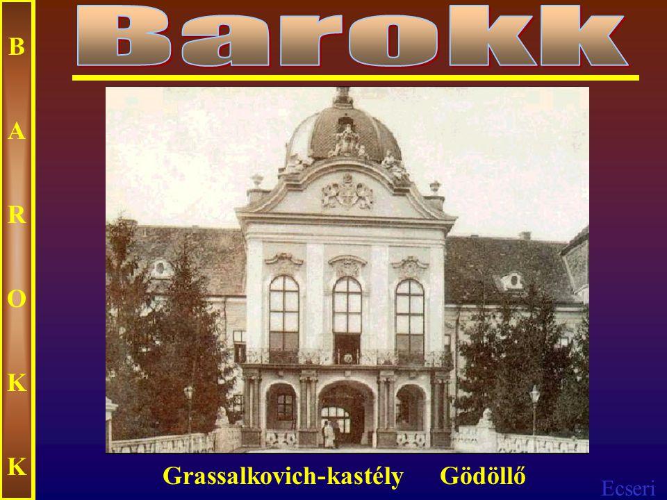 Barokk B A R O K Grassalkovich-kastély Gödöllő