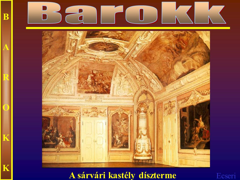 Barokk B A R O K A sárvári kastély díszterme