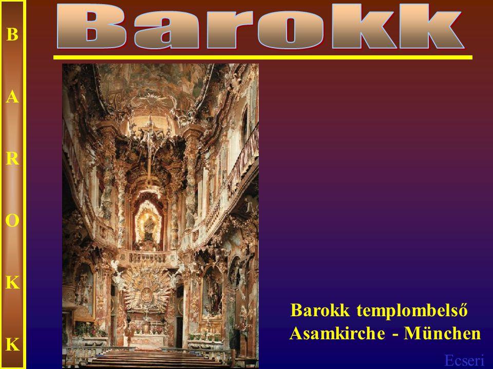Barokk B A R O K Barokk templombelső Asamkirche - München