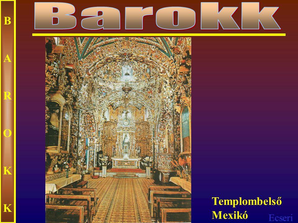 Barokk B A R O K Templombelső Mexikó